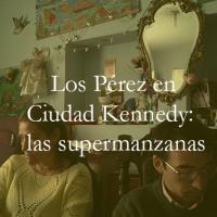Los Pérez en Ciudad Kennedy: la historia de las supermanzanas